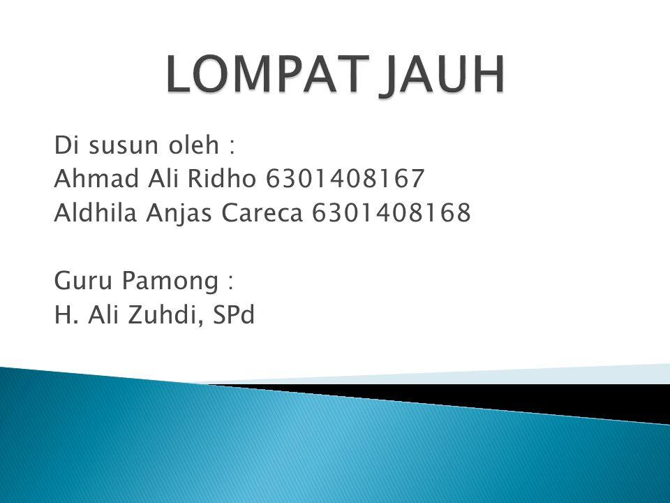 LOMPAT JAUH Di susun oleh : Ahmad Ali Ridho 6301408167