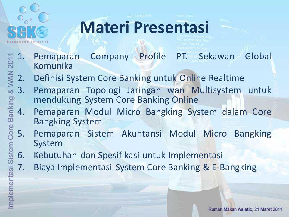 Materi Presentasi Pemaparan Company Profile PT. Sekawan Global Komunika. Definisi System Core Banking untuk Online Realtime.