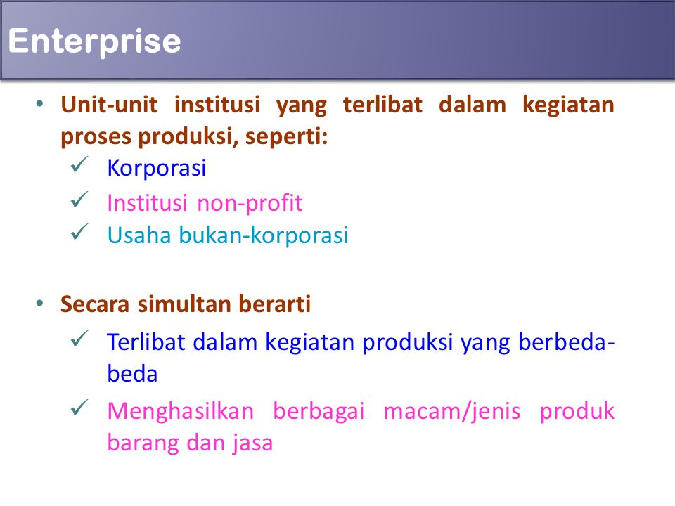 Enterprise Unit-unit institusi yang terlibat dalam kegiatan proses produksi, seperti: Korporasi. Institusi non-profit.