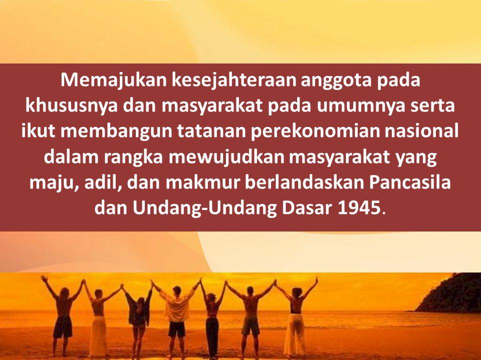 Memajukan kesejahteraan anggota pada khususnya dan masyarakat pada umumnya serta ikut membangun tatanan perekonomian nasional dalam rangka mewujudkan masyarakat yang maju, adil, dan makmur berlandaskan Pancasila dan Undang-Undang Dasar 1945.