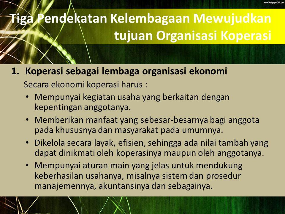 Tiga Pendekatan Kelembagaan Mewujudkan tujuan Organisasi Koperasi