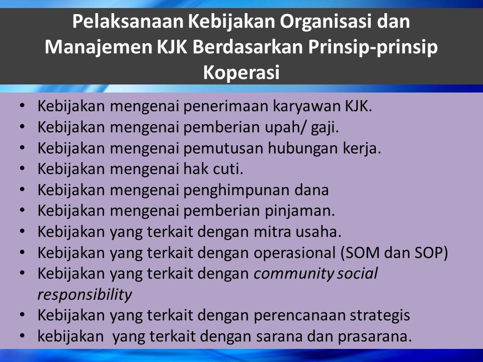 Pelaksanaan Kebijakan Organisasi dan Manajemen KJK Berdasarkan Prinsip-prinsip Koperasi