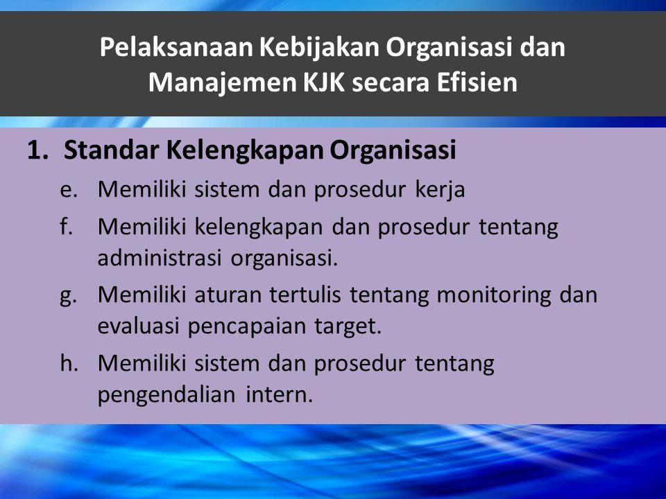 Pelaksanaan Kebijakan Organisasi dan Manajemen KJK secara Efisien