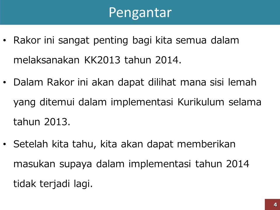 Pengantar Rakor ini sangat penting bagi kita semua dalam melaksanakan KK2013 tahun 2014.