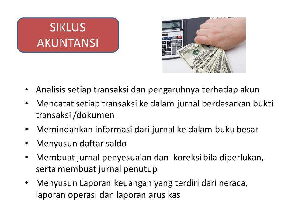 SIKLUS AKUNTANSI Analisis setiap transaksi dan pengaruhnya terhadap akun.
