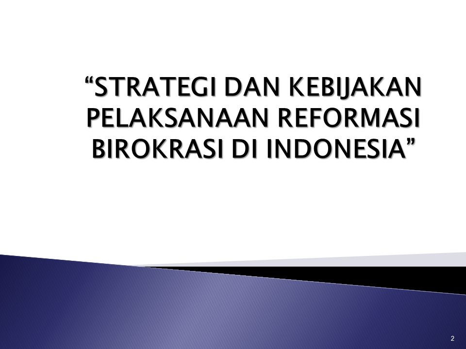 STRATEGI DAN KEBIJAKAN PELAKSANAAN REFORMASI BIROKRASI DI INDONESIA