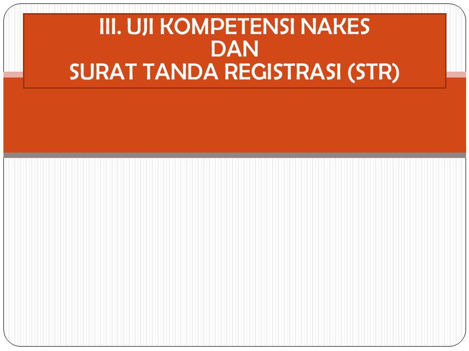 III. UJI KOMPETENSI NAKES DAN SURAT TANDA REGISTRASI (STR)
