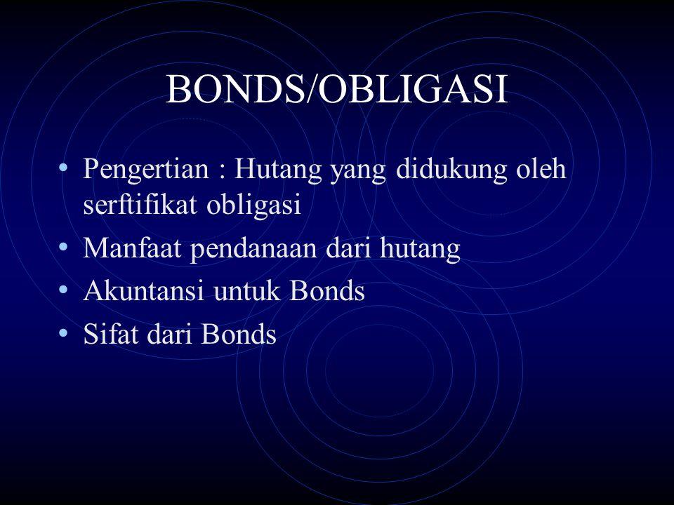 BONDS/OBLIGASI Pengertian : Hutang yang didukung oleh serftifikat obligasi. Manfaat pendanaan dari hutang.