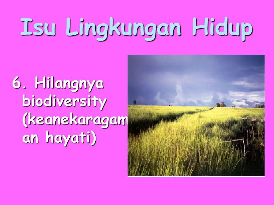 Isu Lingkungan Hidup 6. Hilangnya biodiversity (keanekaragaman hayati)