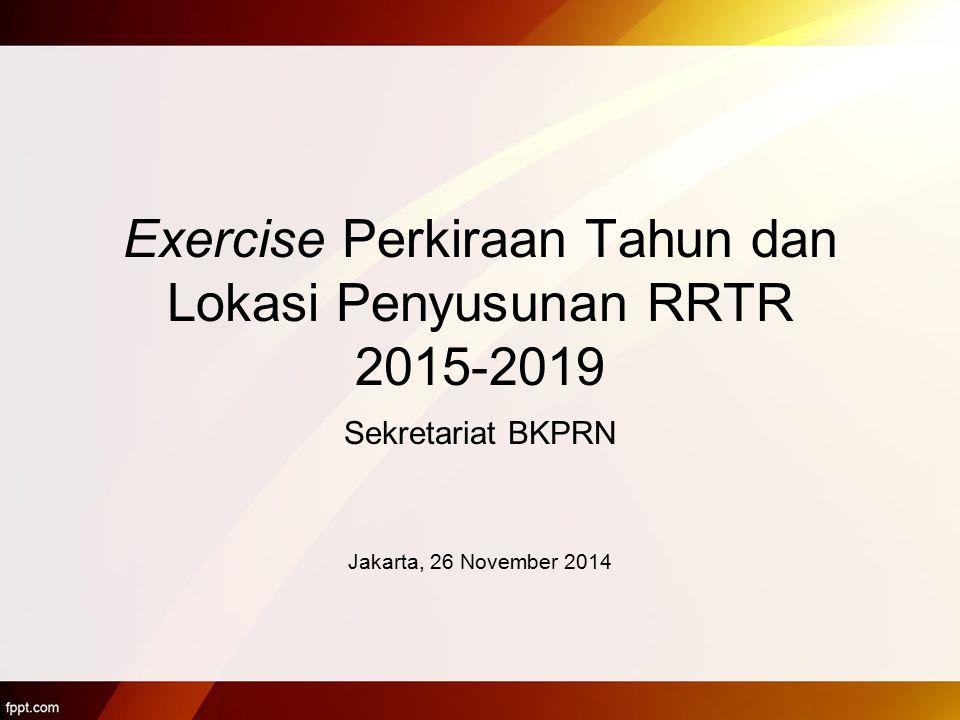 Exercise Perkiraan Tahun dan Lokasi Penyusunan RRTR 2015-2019
