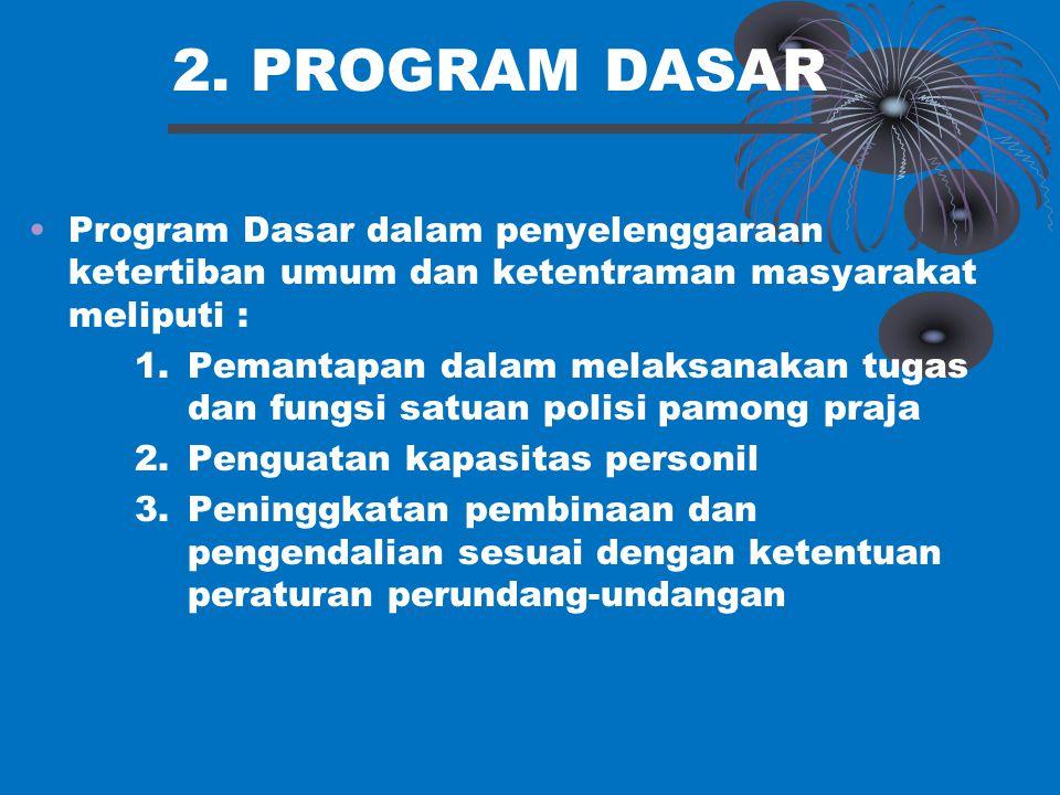 2. PROGRAM DASAR Program Dasar dalam penyelenggaraan ketertiban umum dan ketentraman masyarakat meliputi :