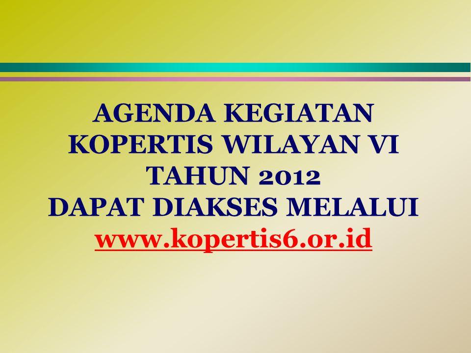 AGENDA KEGIATAN KOPERTIS WILAYAN VI TAHUN 2012 DAPAT DIAKSES MELALUI www.kopertis6.or.id