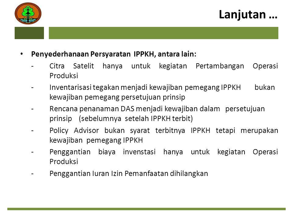 Lanjutan … Penyederhanaan Persyaratan IPPKH, antara lain: