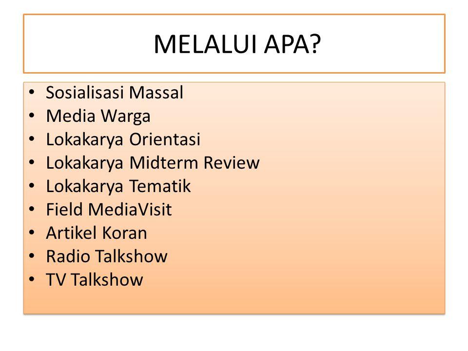 MELALUI APA Sosialisasi Massal Media Warga Lokakarya Orientasi