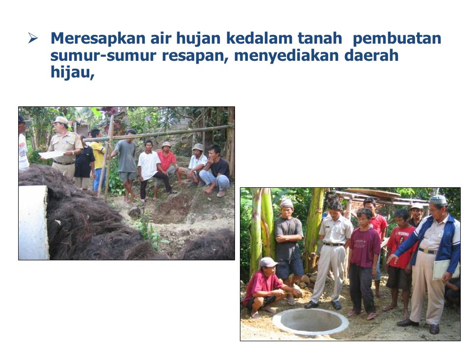 Meresapkan air hujan kedalam tanah pembuatan sumur-sumur resapan, menyediakan daerah hijau,