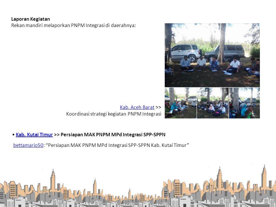 Rekan mandiri melaporkan PNPM Integrasi di daerahnya: