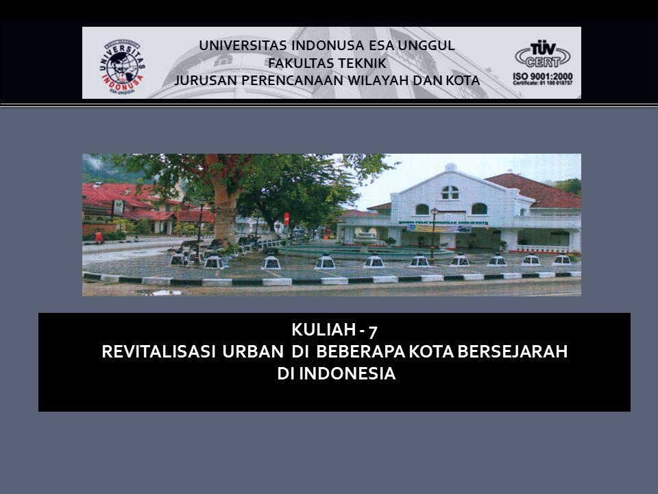 KULIAH - 7 REVITALISASI URBAN DI BEBERAPA KOTA BERSEJARAH DI INDONESIA