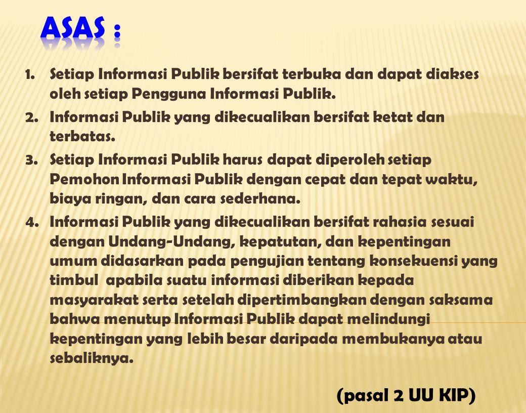 ASAS : Setiap Informasi Publik bersifat terbuka dan dapat diakses oleh setiap Pengguna Informasi Publik.
