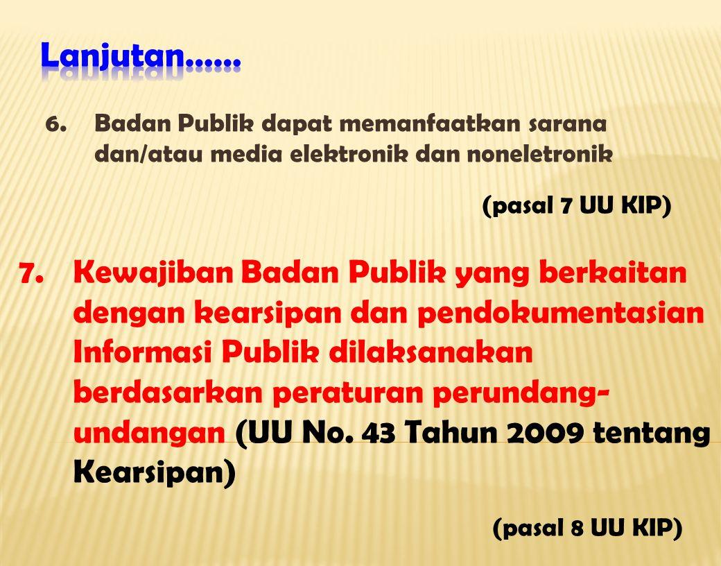 Lanjutan…… Badan Publik dapat memanfaatkan sarana dan/atau media elektronik dan noneletronik. (pasal 7 UU KIP)