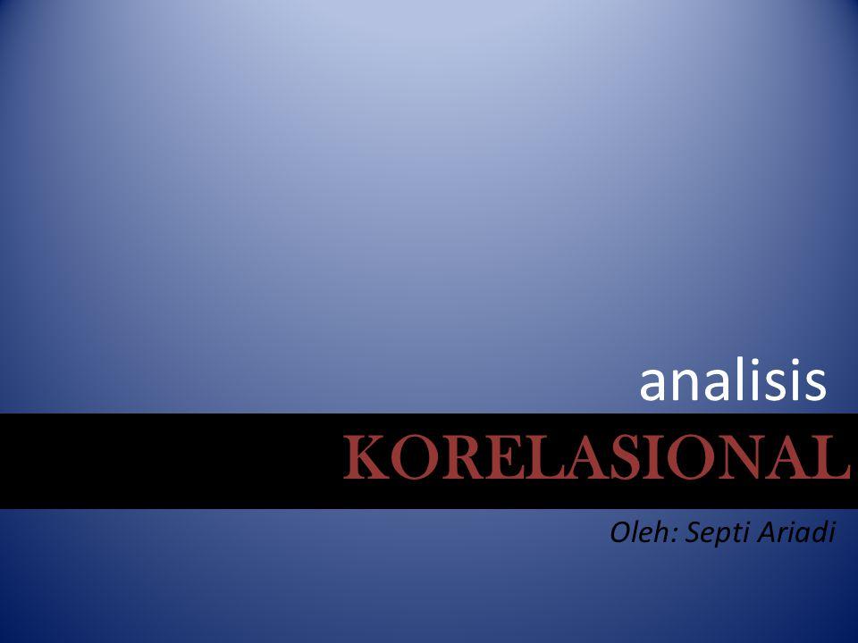 analisis KORELASIONAL Oleh: Septi Ariadi