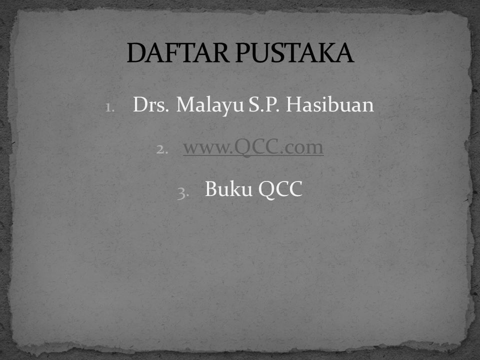 DAFTAR PUSTAKA Drs. Malayu S.P. Hasibuan www.QCC.com Buku QCC