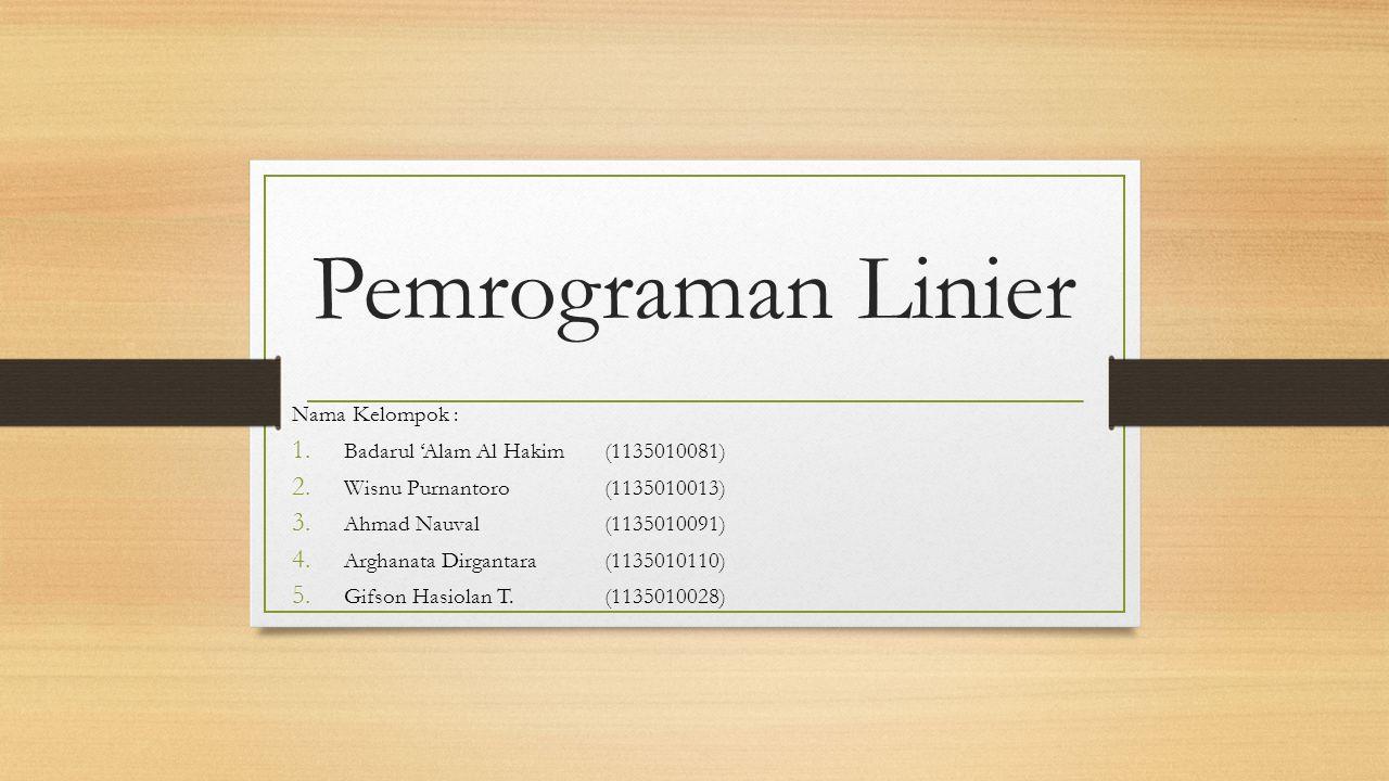 Pemrograman Linier Nama Kelompok : Badarul 'Alam Al Hakim (1135010081)