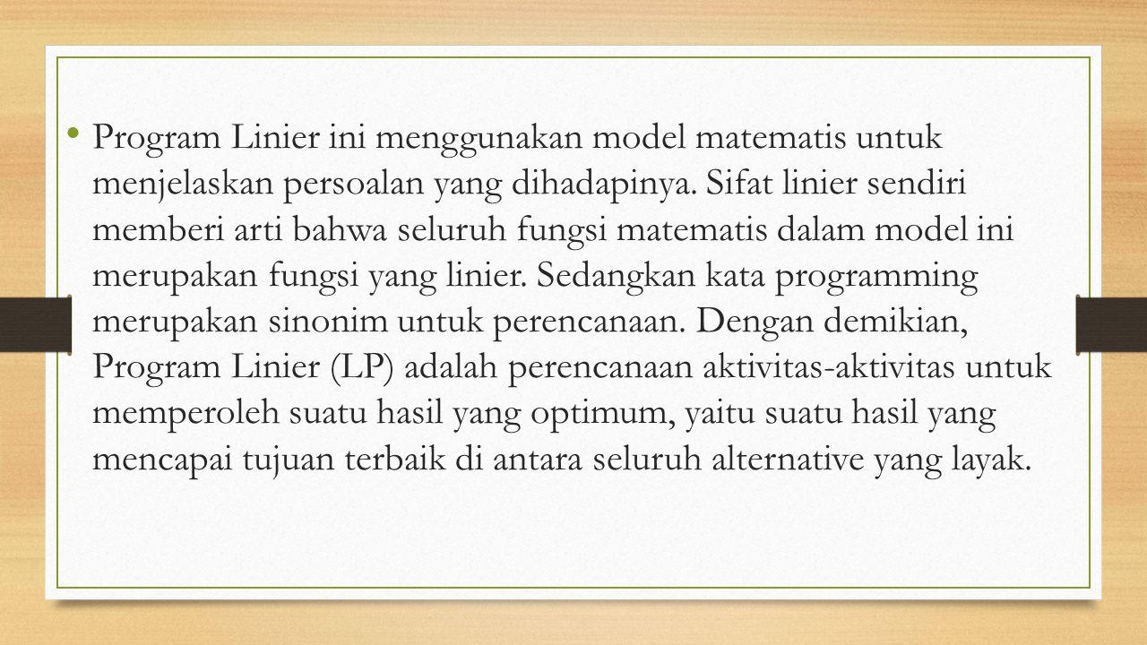 Program Linier ini menggunakan model matematis untuk menjelaskan persoalan yang dihadapinya.