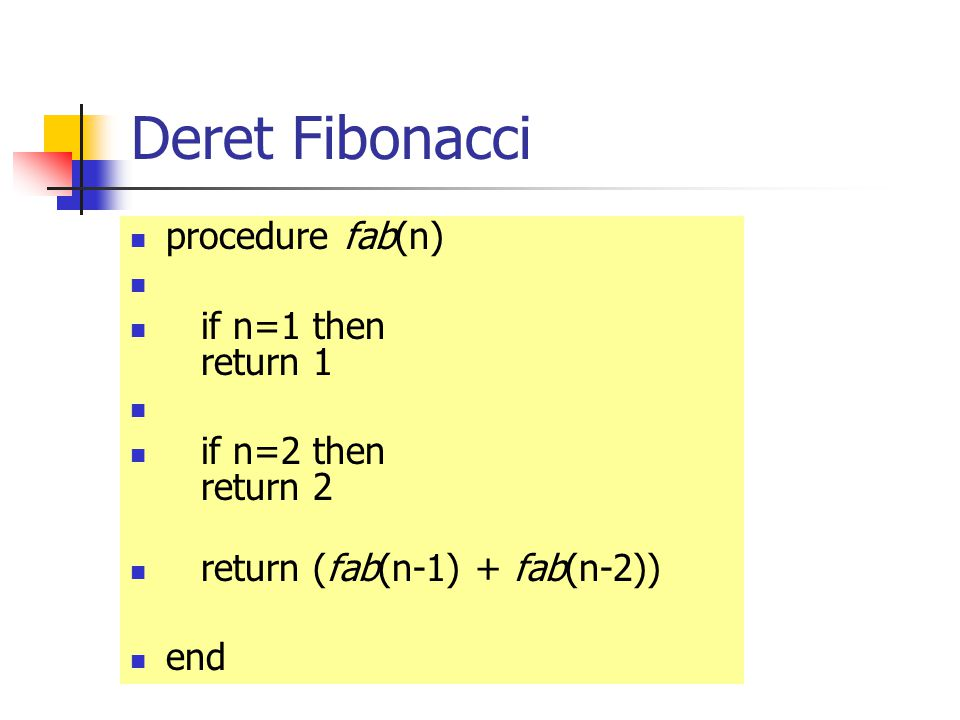 Deret Fibonacci procedure fab(n) if n=1 then return 1