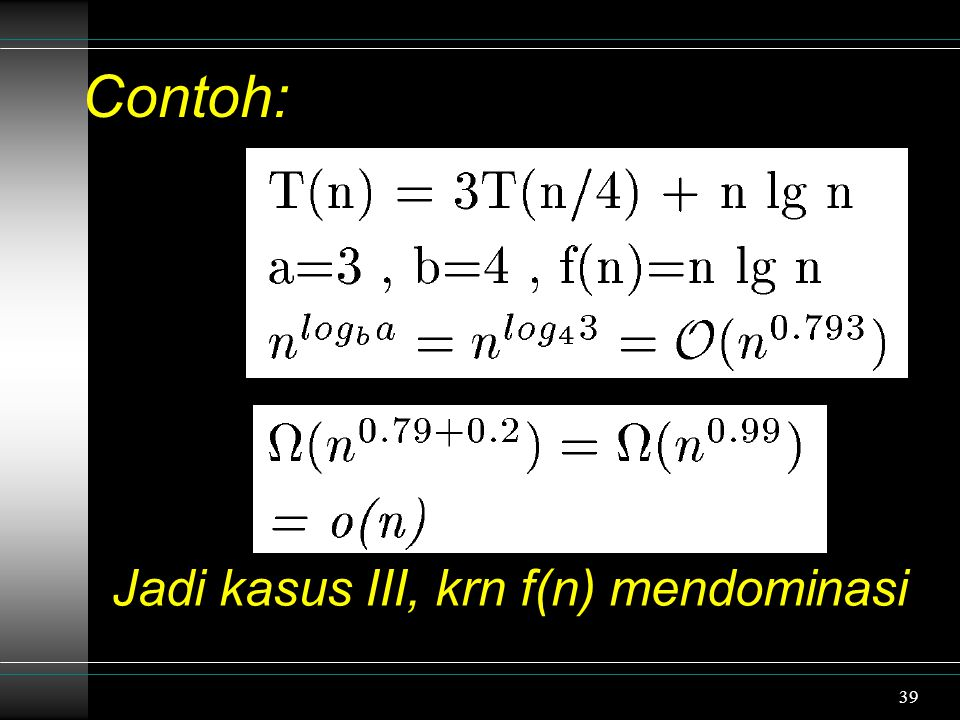 Contoh: Jadi kasus III, krn f(n) mendominasi