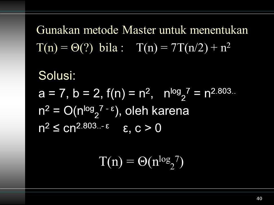 T(n) = Θ(nlog27) Gunakan metode Master untuk menentukan