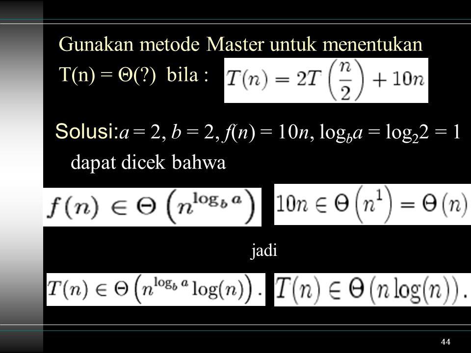 Gunakan metode Master untuk menentukan T(n) = Θ( ) bila :