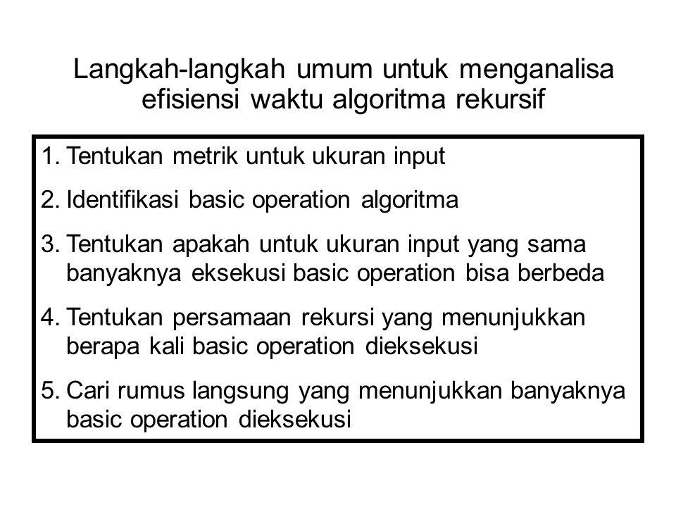 Langkah-langkah umum untuk menganalisa efisiensi waktu algoritma rekursif