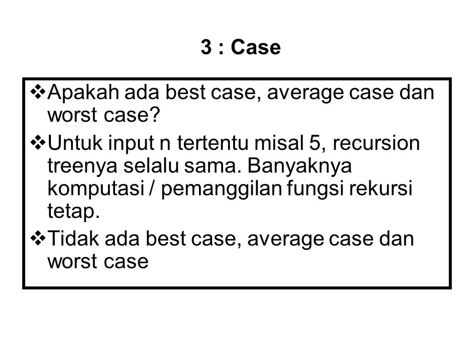3 : Case Apakah ada best case, average case dan worst case