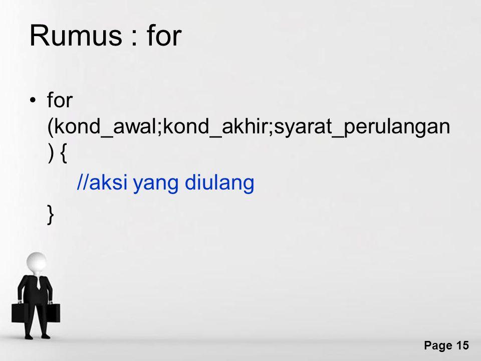 Rumus : for for (kond_awal;kond_akhir;syarat_perulangan) {