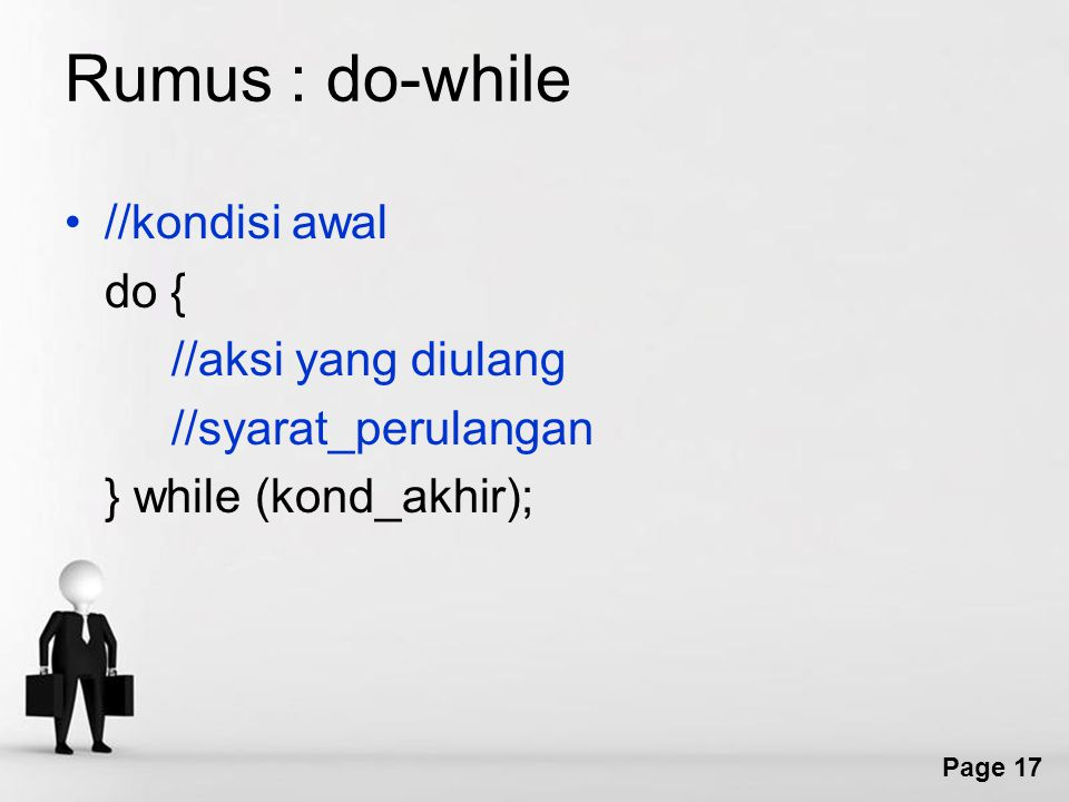 Rumus : do-while //kondisi awal do { //aksi yang diulang