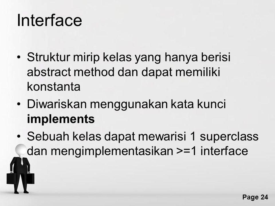 Interface Struktur mirip kelas yang hanya berisi abstract method dan dapat memiliki konstanta. Diwariskan menggunakan kata kunci implements.