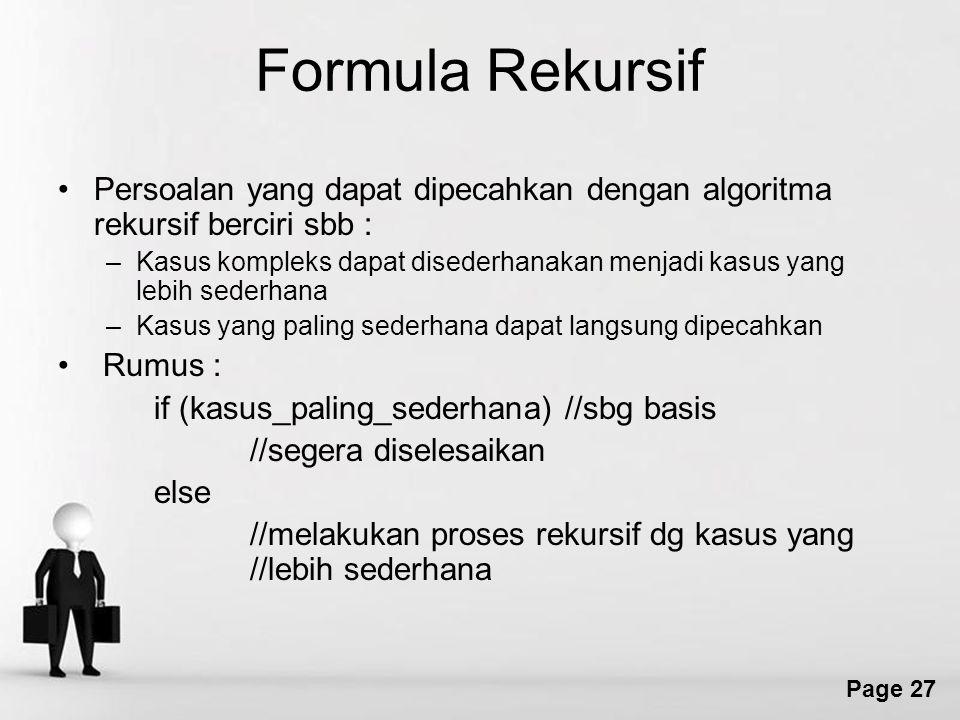 Formula Rekursif Persoalan yang dapat dipecahkan dengan algoritma rekursif berciri sbb :