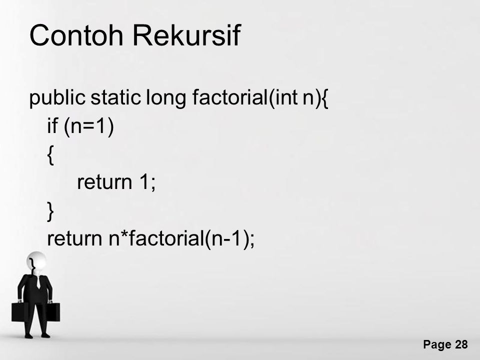 Contoh Rekursif public static long factorial(int n){ if (n=1) {
