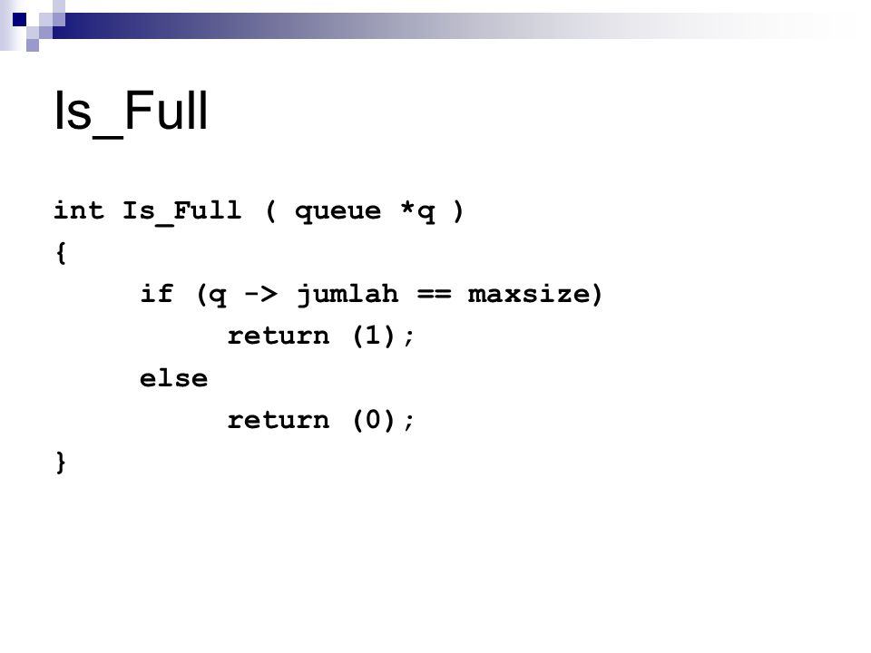 Is_Full int Is_Full ( queue *q ) { if (q -> jumlah == maxsize)
