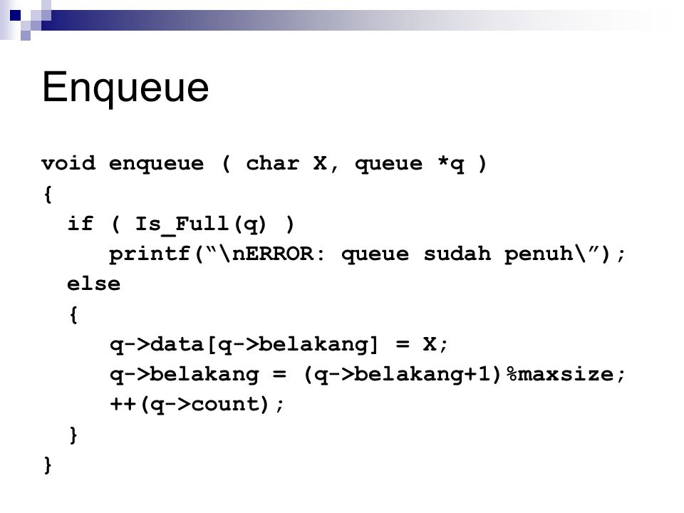 Enqueue void enqueue ( char X, queue *q ) { if ( Is_Full(q) )