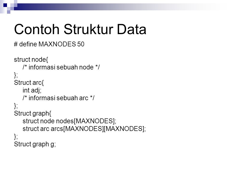 Contoh Struktur Data # define MAXNODES 50 struct node{