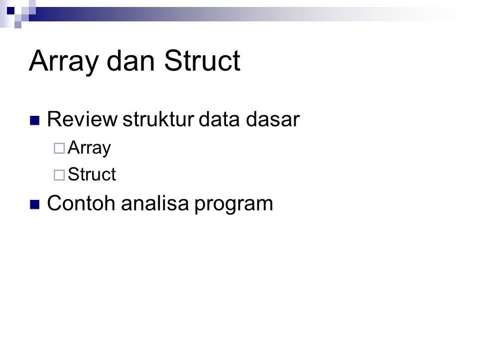 Array dan Struct Review struktur data dasar Contoh analisa program
