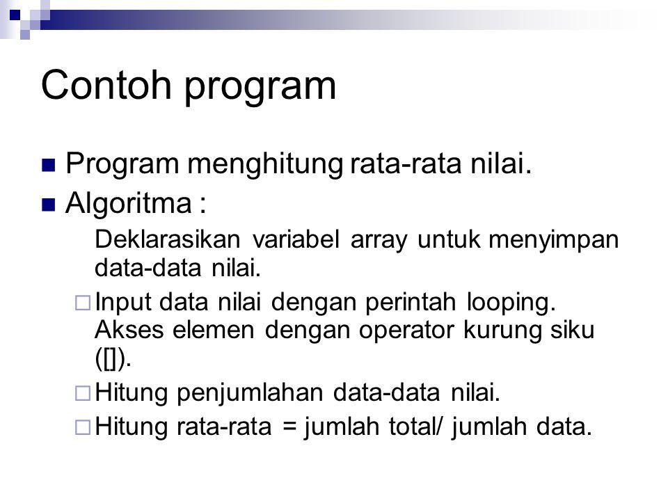 Contoh program Program menghitung rata-rata nilai. Algoritma :