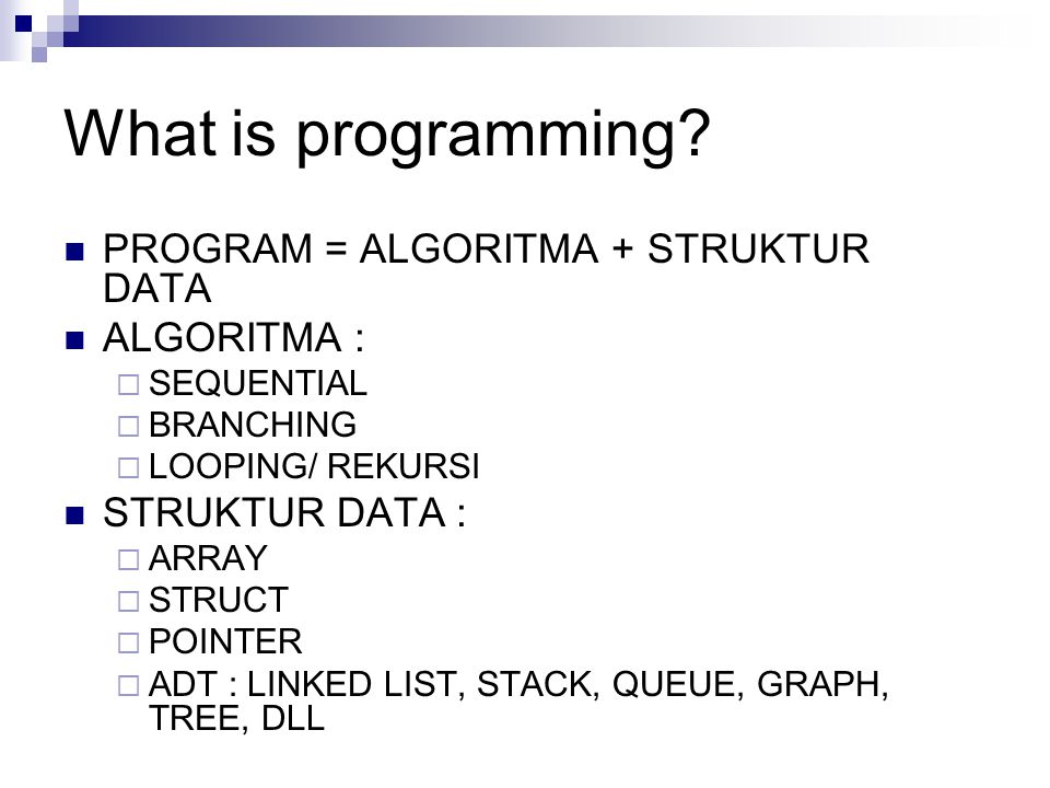 What is programming PROGRAM = ALGORITMA + STRUKTUR DATA ALGORITMA :