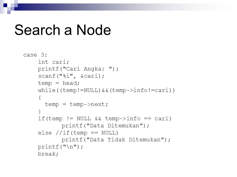Search a Node case 3: int cari; printf( Cari Angka: );