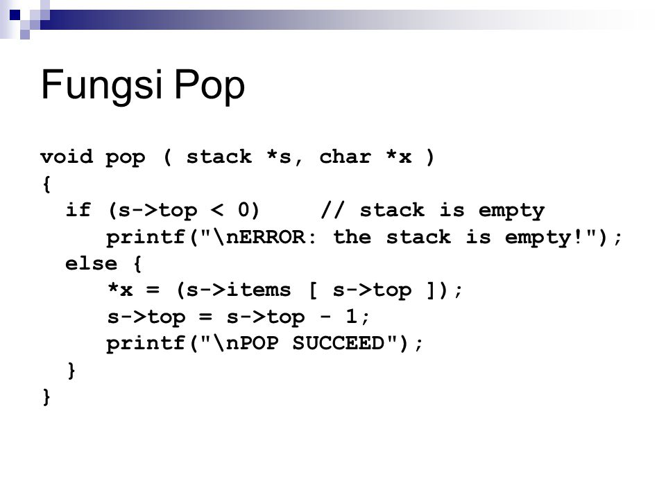 Fungsi Pop void pop ( stack *s, char *x ) {