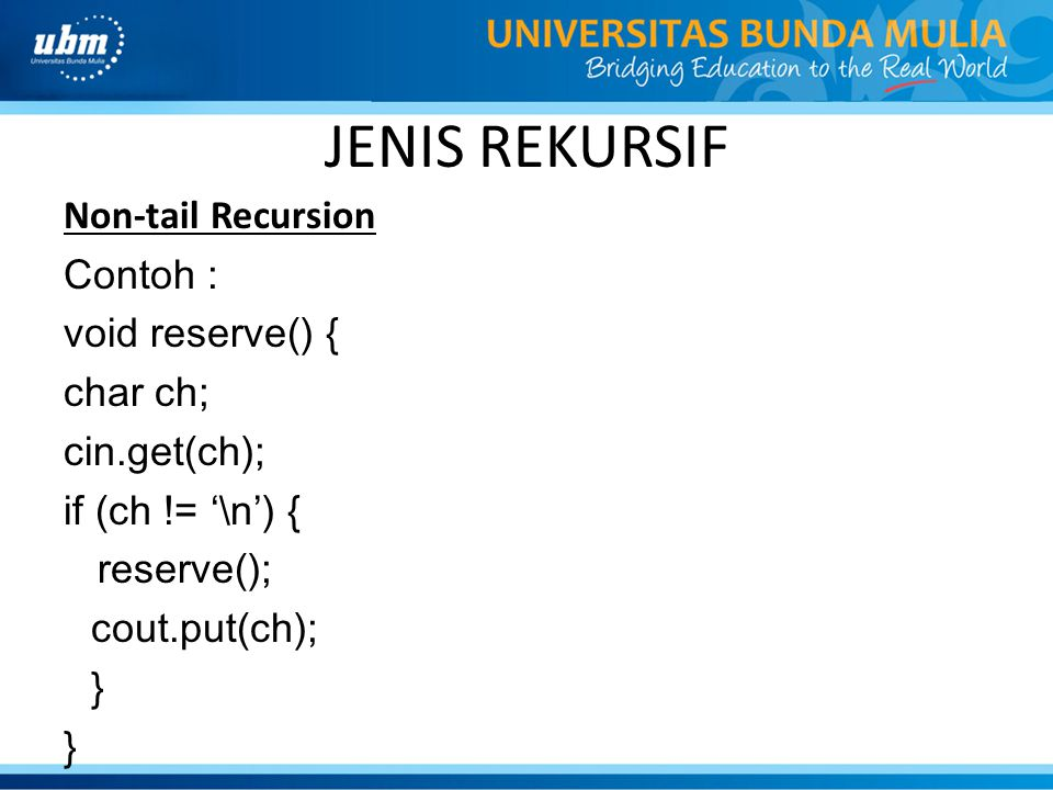 JENIS REKURSIF Non-tail Recursion Contoh : void reserve() { char ch;