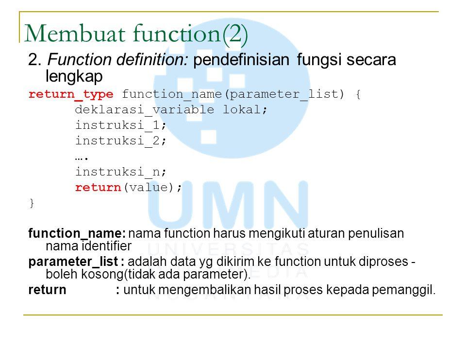 Membuat function(2) 2. Function definition: pendefinisian fungsi secara lengkap. return_type function_name(parameter_list) {