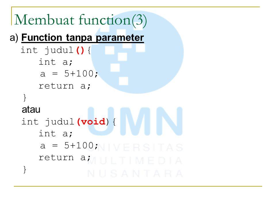 Membuat function(3) a) Function tanpa parameter int judul(){ int a;