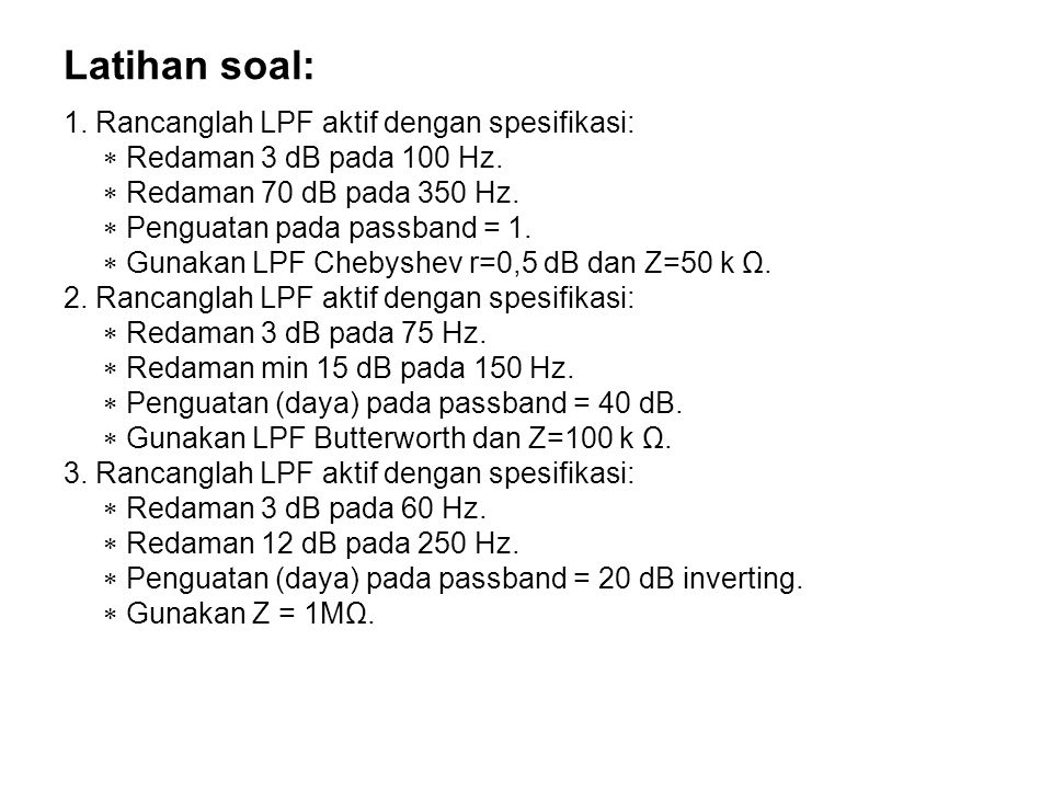 Latihan soal: 1. Rancanglah LPF aktif dengan spesifikasi: